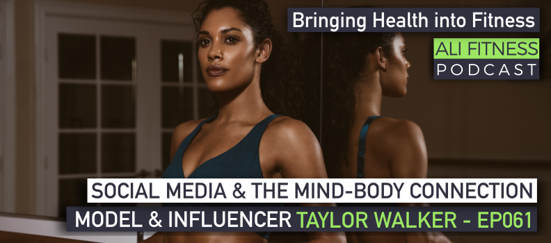 Fitness Influencers Social Media And The Mind Body Connection With Taylor Walker Ep061 Ali Fitness