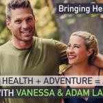 Health + Adventure = A Badass Life—with Adam & Vanessa Lambert – EP101